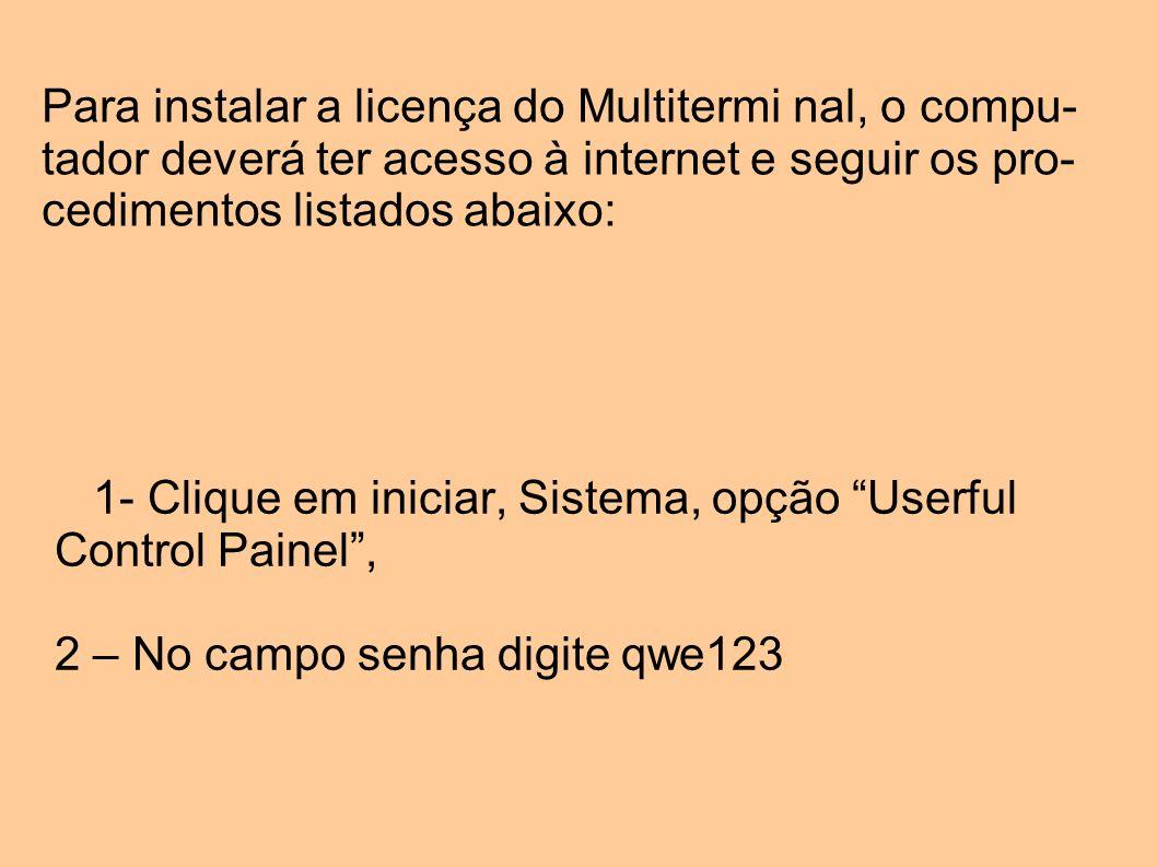 Para instalar a licença do Multitermi nal, o compu- tador deverá ter acesso à internet e seguir os pro- cedimentos listados abaixo: 1- Clique em inici