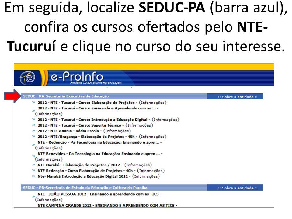Em seguida, localize SEDUC-PA (barra azul), confira os cursos ofertados pelo NTE- Tucuruí e clique no curso do seu interesse.