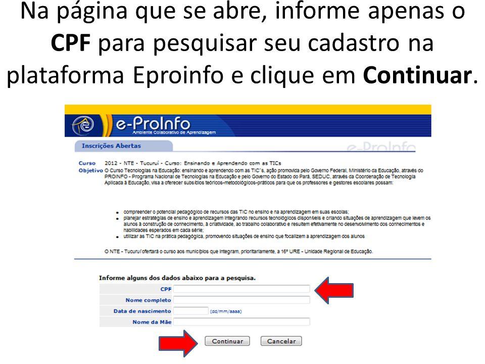 Na página que se abre, informe apenas o CPF para pesquisar seu cadastro na plataforma Eproinfo e clique em Continuar.