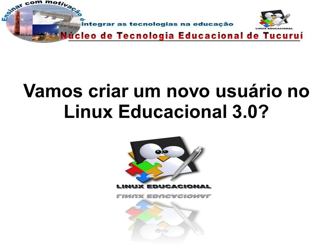 Vamos criar um novo usuário no Linux Educacional 3.0