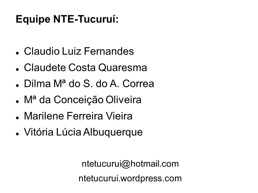 Equipe NTE-Tucuruí: Claudio Luiz Fernandes Claudete Costa Quaresma Dilma Mª do S.