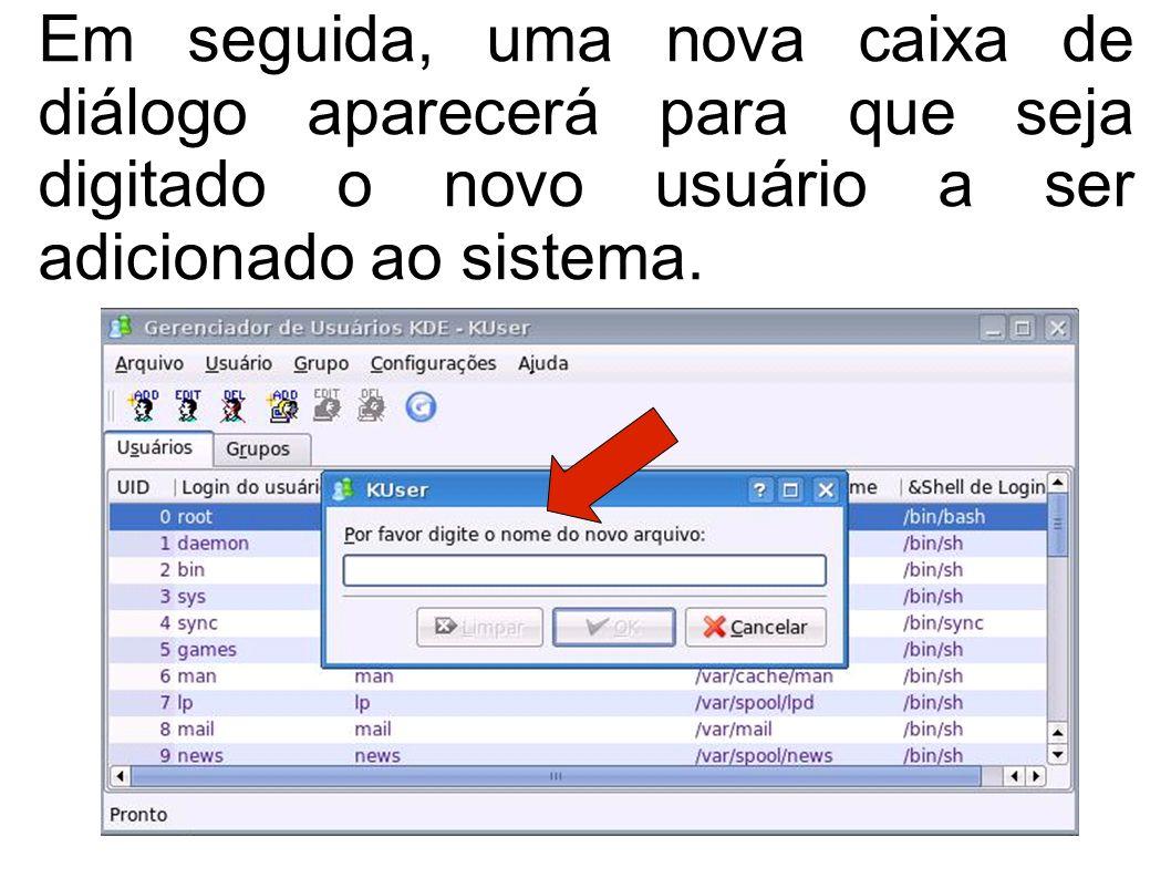 Em seguida, uma nova caixa de diálogo aparecerá para que seja digitado o novo usuário a ser adicionado ao sistema.