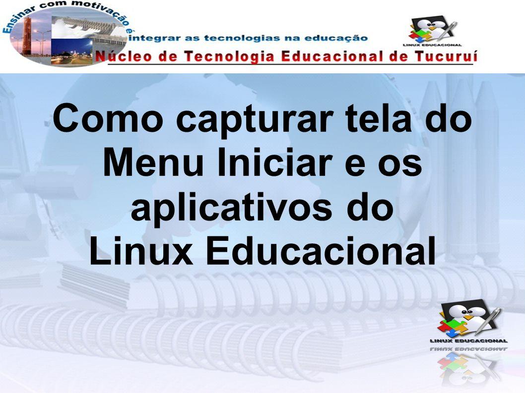 Como capturar tela do Menu Iniciar e os aplicativos do Linux Educacional