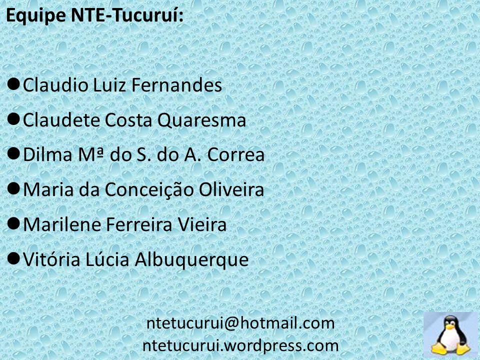 Equipe NTE-Tucuruí: Claudio Luiz Fernandes Claudete Costa Quaresma Dilma Mª do S. do A. Correa Maria da Conceição Oliveira Marilene Ferreira Vieira Vi