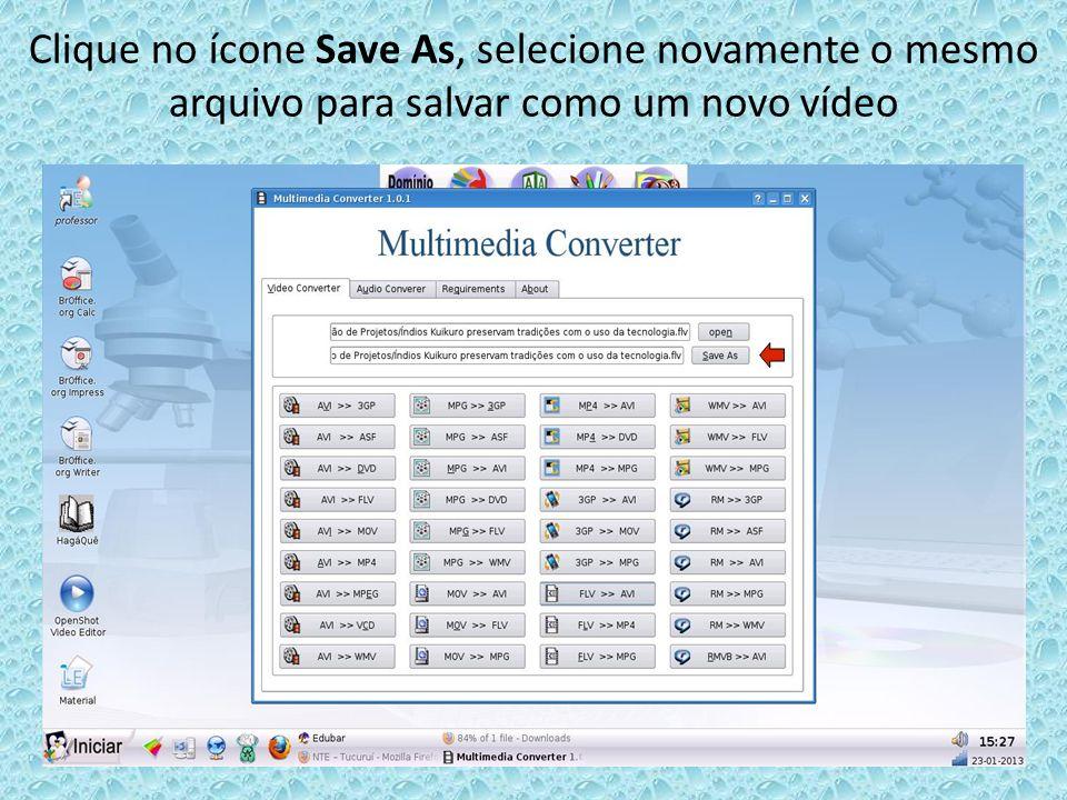 Clique no ícone Save As, selecione novamente o mesmo arquivo para salvar como um novo vídeo