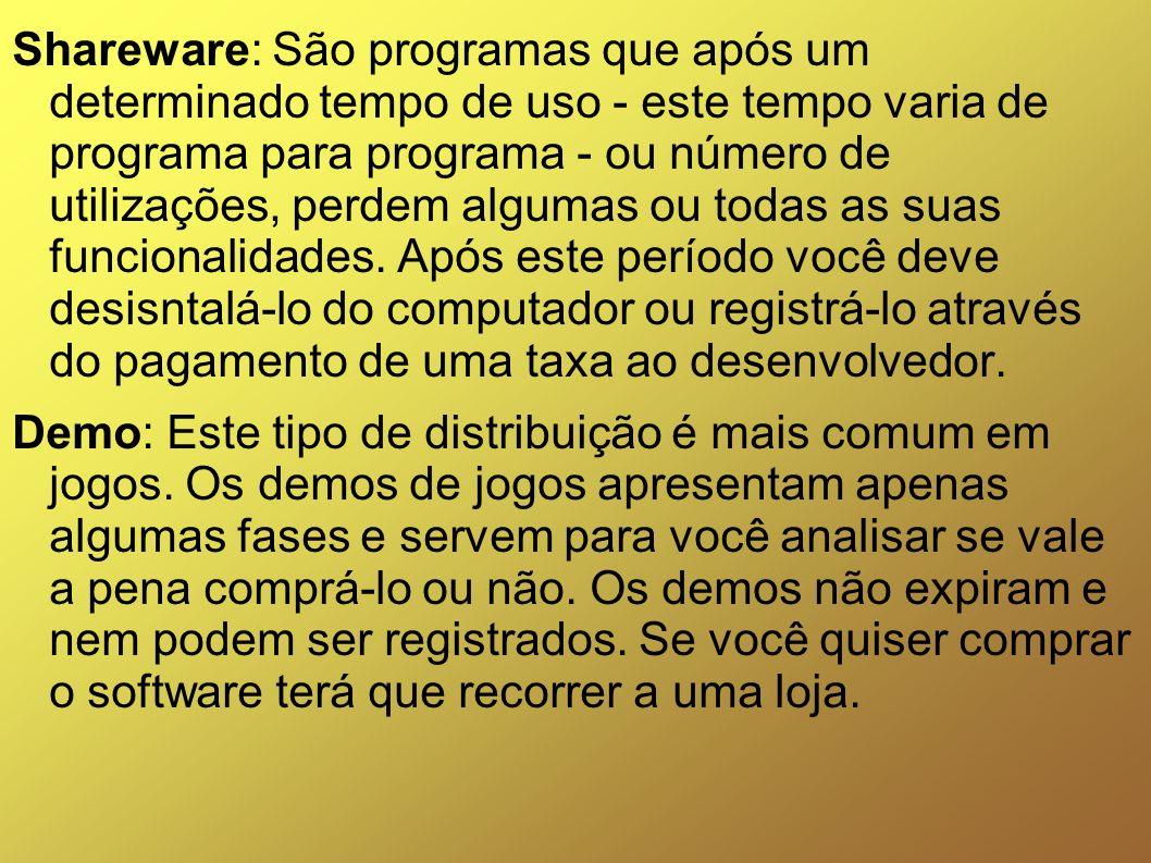 Shareware: São programas que após um determinado tempo de uso - este tempo varia de programa para programa - ou número de utilizações, perdem algumas