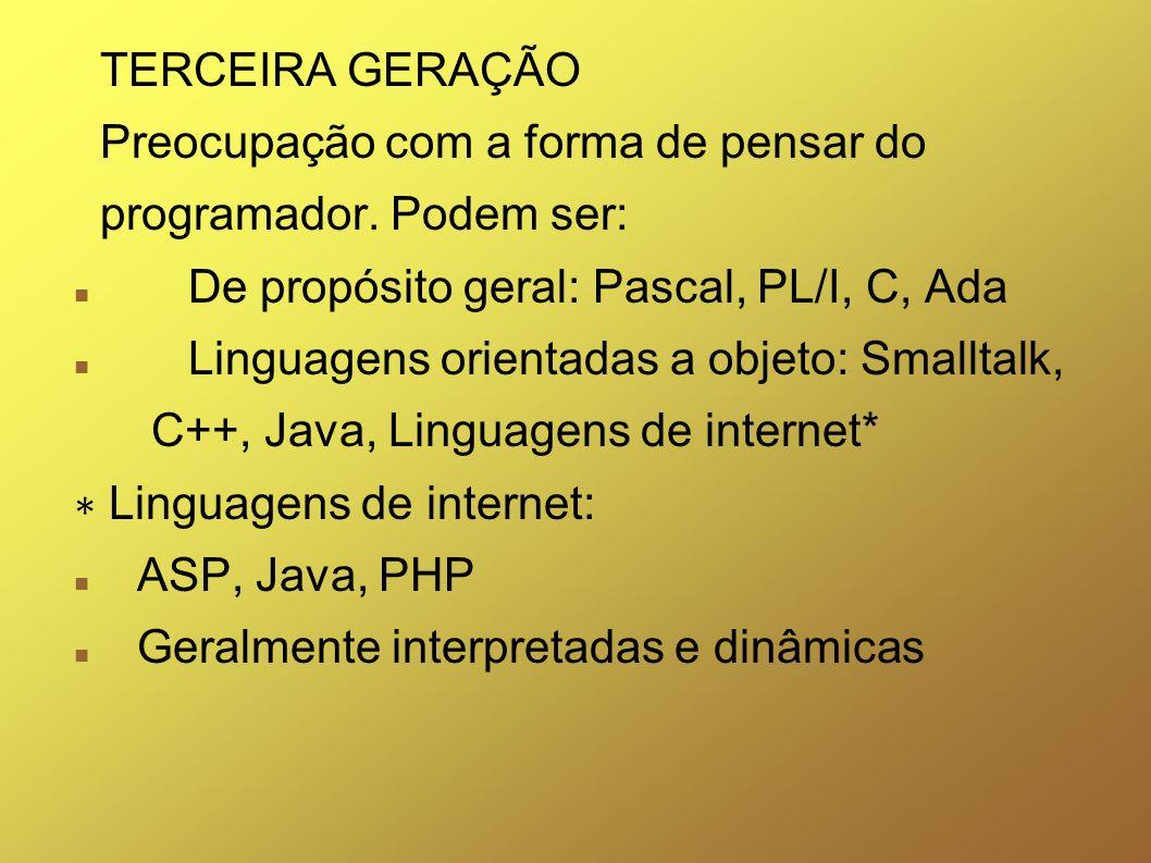 TERCEIRA GERAÇÃO Preocupação com a forma de pensar do programador. Podem ser: De propósito geral: Pascal, PL/I, C, Ada Linguagens orientadas a objeto: