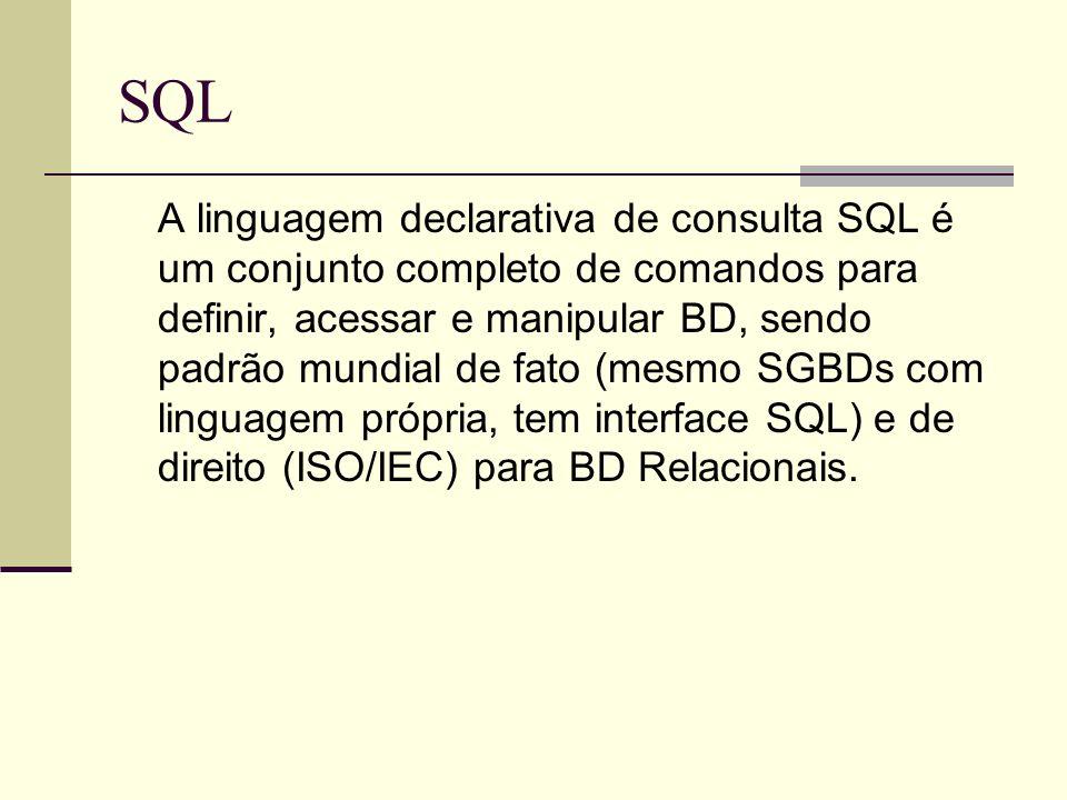 SQL A linguagem declarativa de consulta SQL é um conjunto completo de comandos para definir, acessar e manipular BD, sendo padrão mundial de fato (mes