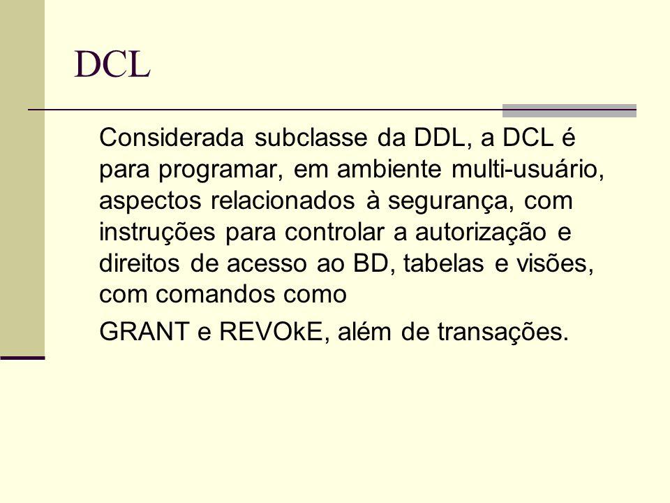 DCL Considerada subclasse da DDL, a DCL é para programar, em ambiente multi-usuário, aspectos relacionados à segurança, com instruções para controlar