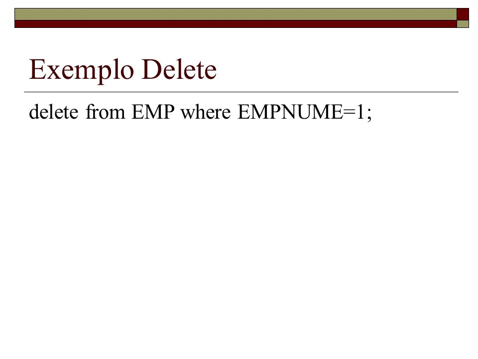 Exemplo Delete delete from EMP where EMPNUME=1;