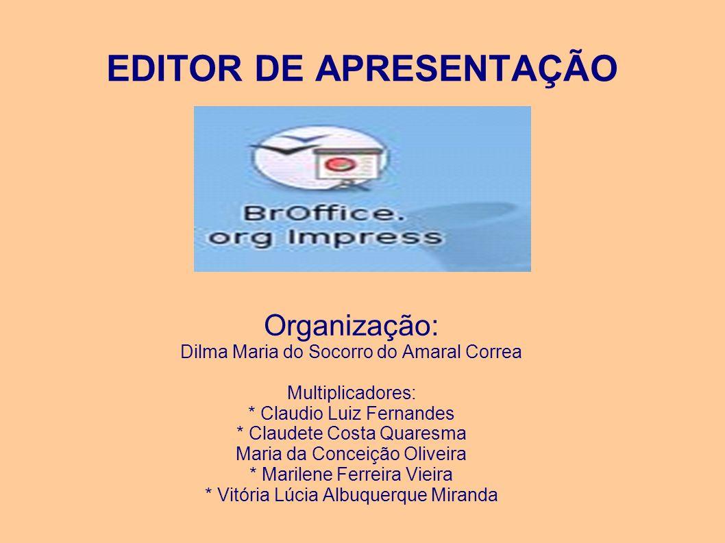 EDITOR DE APRESENTAÇÃO Organização: Dilma Maria do Socorro do Amaral Correa Multiplicadores: * Claudio Luiz Fernandes * Claudete Costa Quaresma Maria