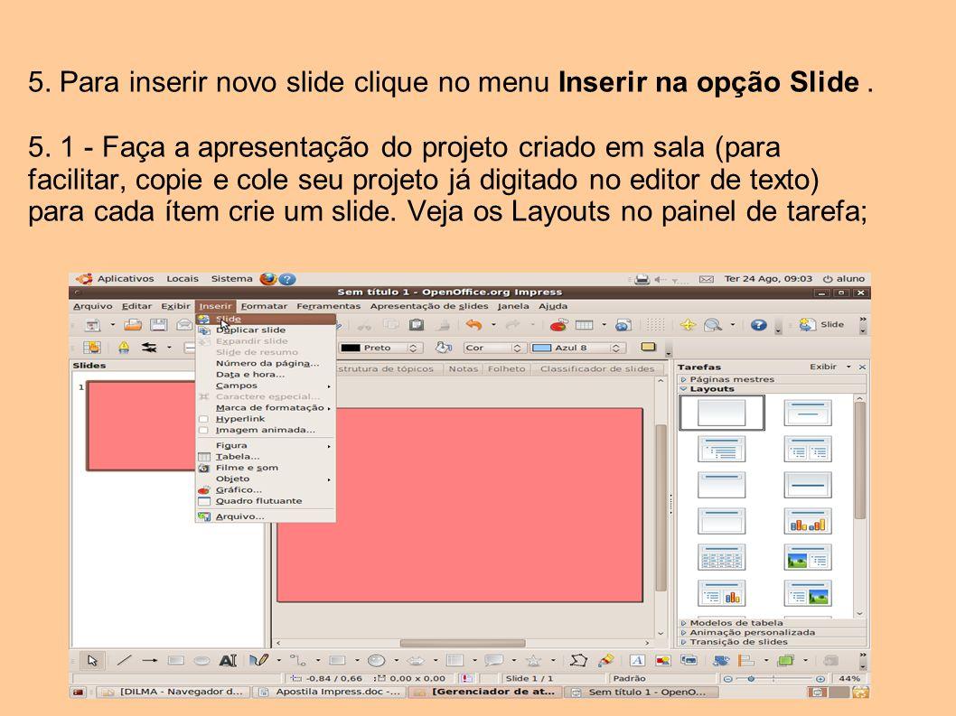 5. Para inserir novo slide clique no menu Inserir na opção Slide. 5. 1 - Faça a apresentação do projeto criado em sala (para facilitar, copie e cole s