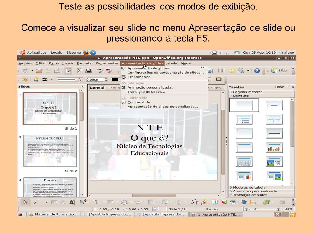 Teste as possibilidades dos modos de exibição. Comece a visualizar seu slide no menu Apresentação de slide ou pressionando a tecla F5.