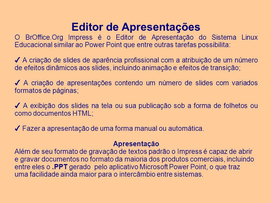 Editor de Apresentações O BrOffice.Org Impress é o Editor de Apresentação do Sistema Linux Educacional similar ao Power Point que entre outras tarefas
