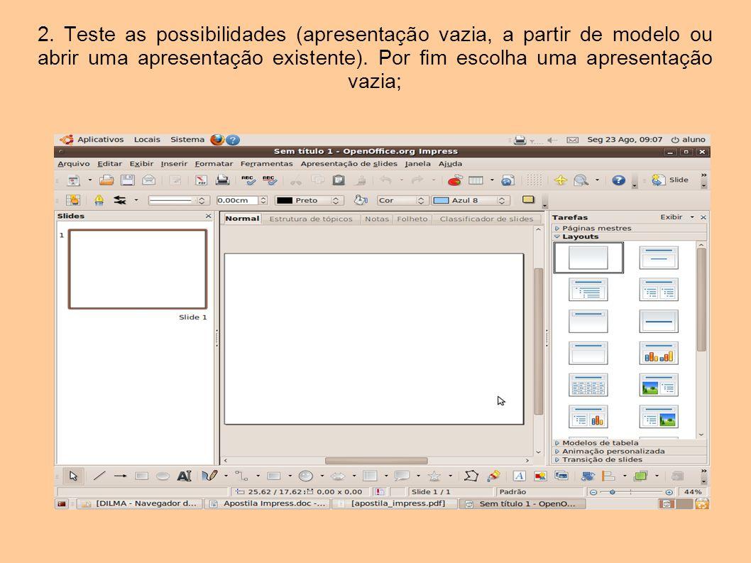 2. Teste as possibilidades (apresentação vazia, a partir de modelo ou abrir uma apresentação existente). Por fim escolha uma apresentação vazia;