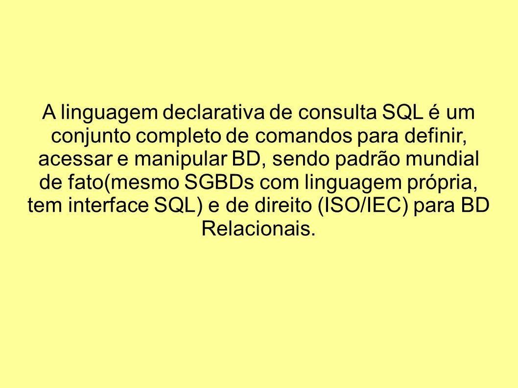 A linguagem declarativa de consulta SQL é um conjunto completo de comandos para definir, acessar e manipular BD, sendo padrão mundial de fato(mesmo SG