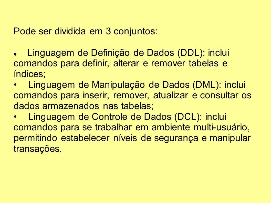 Pode ser dividida em 3 conjuntos: Linguagem de Definição de Dados (DDL): inclui comandos para definir, alterar e remover tabelas e índices; Linguagem