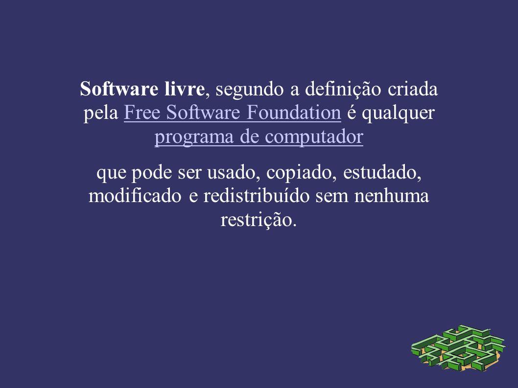 Software livre, segundo a definição criada pela Free Software Foundation é qualquer programa de computadorFree Software Foundation programa de computador que pode ser usado, copiado, estudado, modificado e redistribuído sem nenhuma restrição.