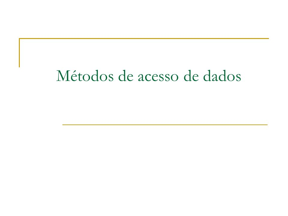 Métodos de acesso de dados