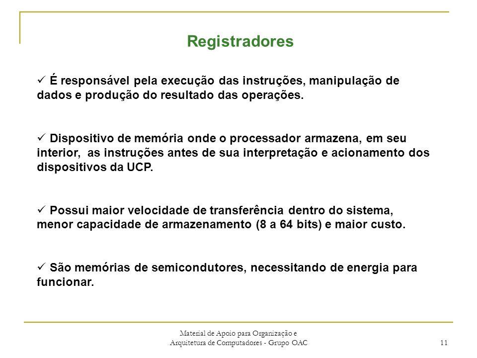 Material de Apoio para Organização e Arquitetura de Computadores - Grupo OAC 11 Registradores É responsável pela execução das instruções, manipulação de dados e produção do resultado das operações.