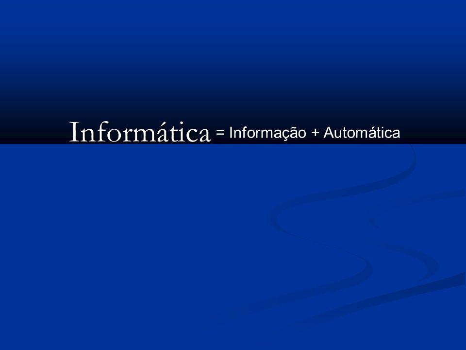Informática = Informação + Automática