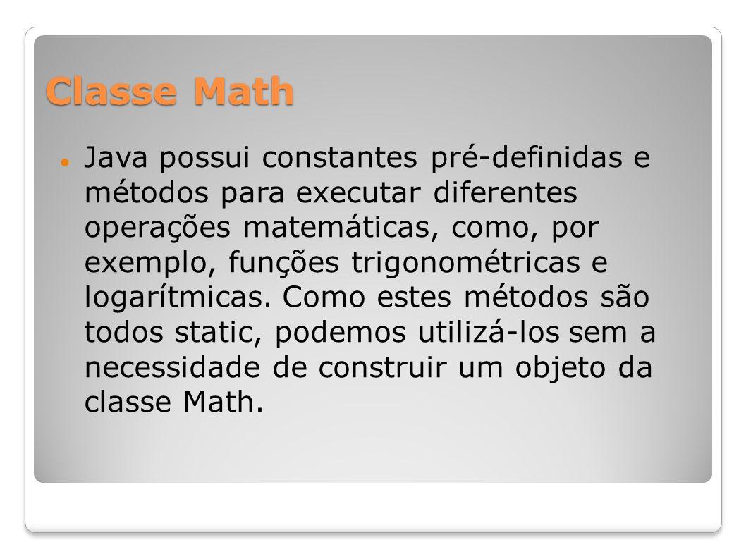 Classe Math Java possui constantes pré-definidas e métodos para executar diferentes operações matemáticas, como, por exemplo, funções trigonométricas
