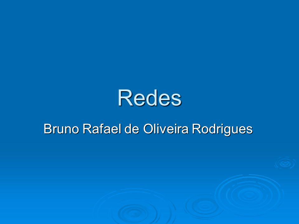 Redes Bruno Rafael de Oliveira Rodrigues