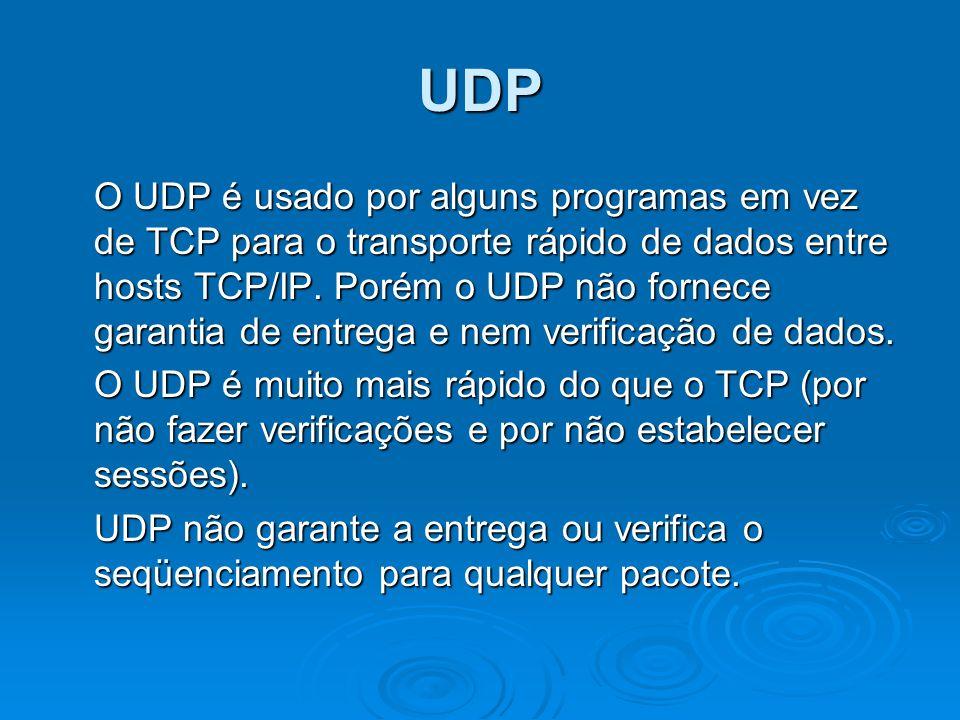 UDP O UDP é usado por alguns programas em vez de TCP para o transporte rápido de dados entre hosts TCP/IP. Porém o UDP não fornece garantia de entrega