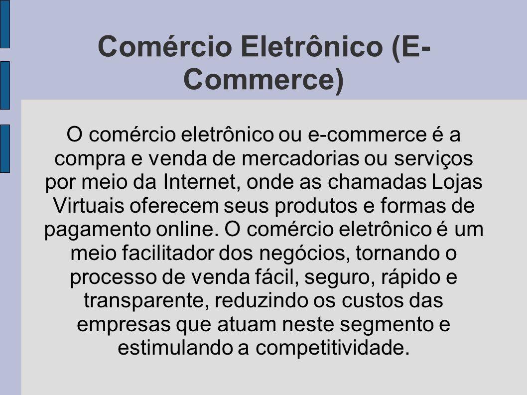 Comércio Eletrônico (E- Commerce) O comércio eletrônico ou e-commerce é a compra e venda de mercadorias ou serviços por meio da Internet, onde as cham