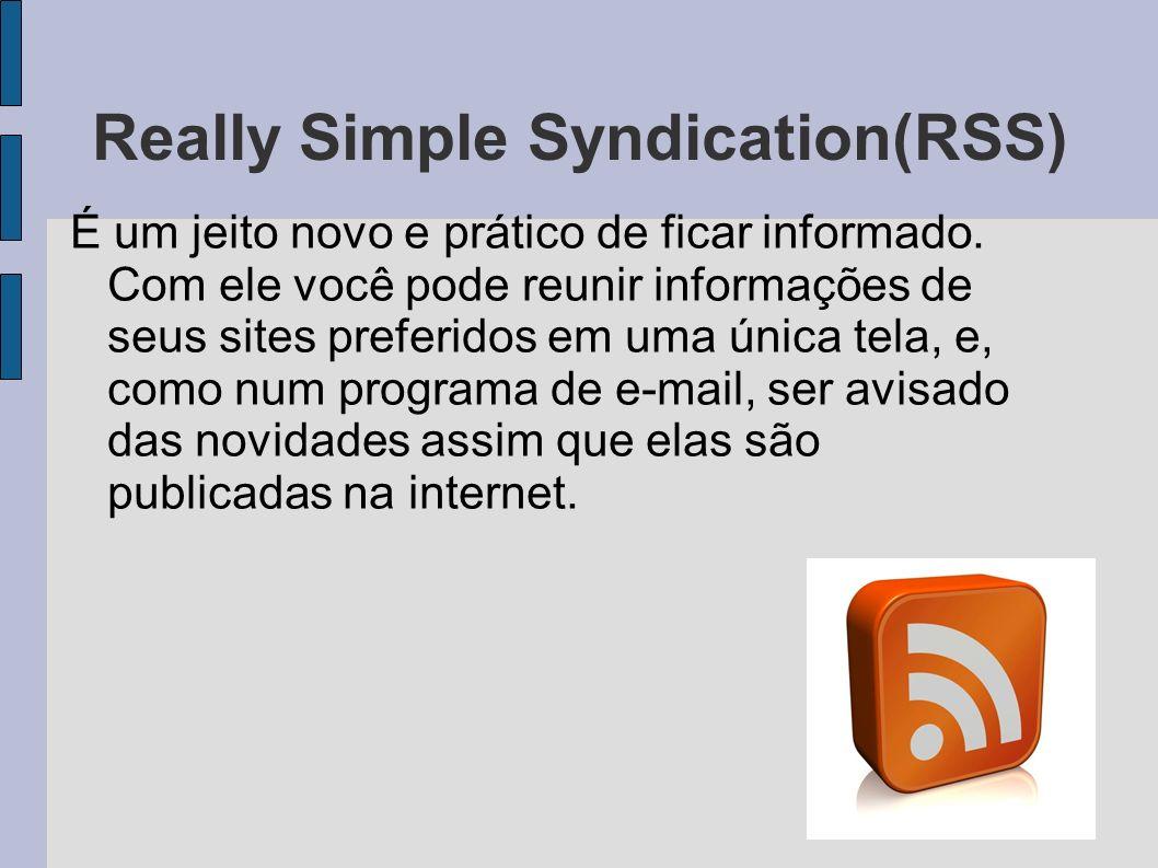 Really Simple Syndication(RSS) É um jeito novo e prático de ficar informado. Com ele você pode reunir informações de seus sites preferidos em uma únic
