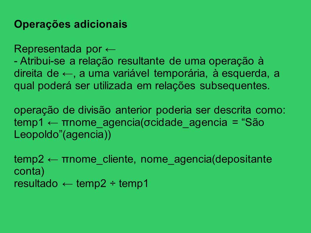 Operações adicionais Representada por - Atribui-se a relação resultante de uma operação à direita de, a uma variável temporária, à esquerda, a qual po