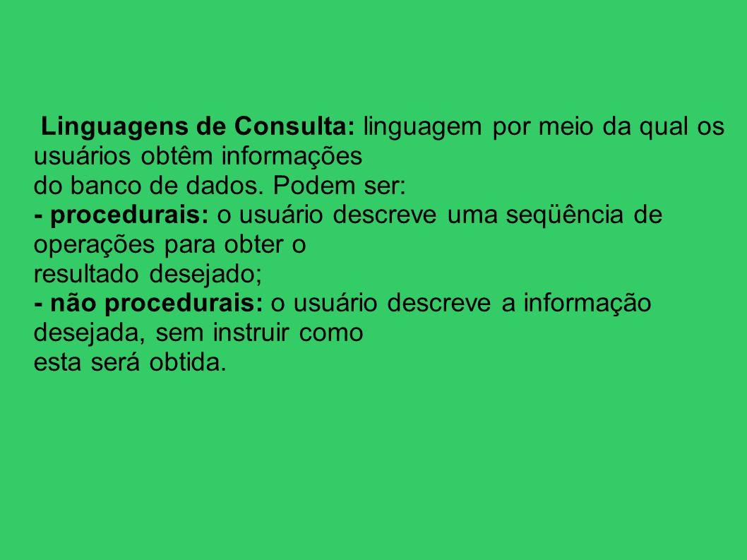 Linguagens de Consulta: linguagem por meio da qual os usuários obtêm informações do banco de dados. Podem ser: - procedurais: o usuário descreve uma s