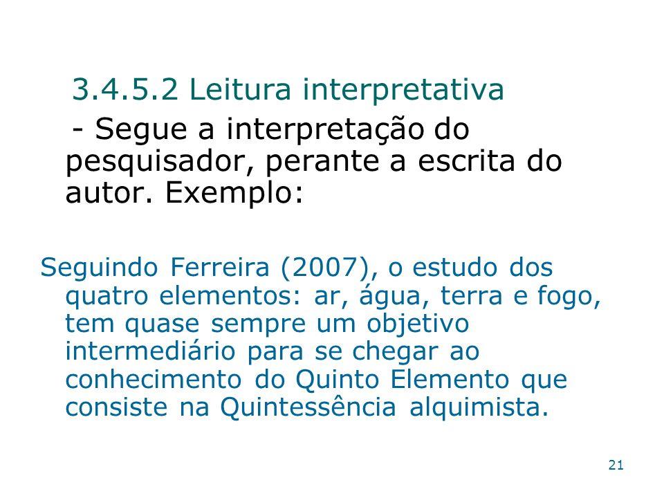 3.4.5.2 Leitura interpretativa - Segue a interpretação do pesquisador, perante a escrita do autor. Exemplo: Seguindo Ferreira (2007), o estudo dos qua