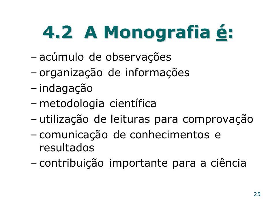 4.2 A Monografia é: –acúmulo de observações –organização de informações –indagação –metodologia científica –utilização de leituras para comprovação –c