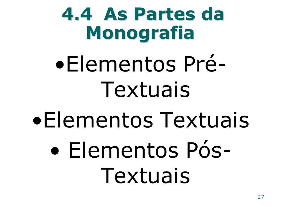 4.4 As Partes da Monografia 4.4 As Partes da Monografia Elementos Pré- Textuais Elementos Textuais Elementos Pós- Textuais 27