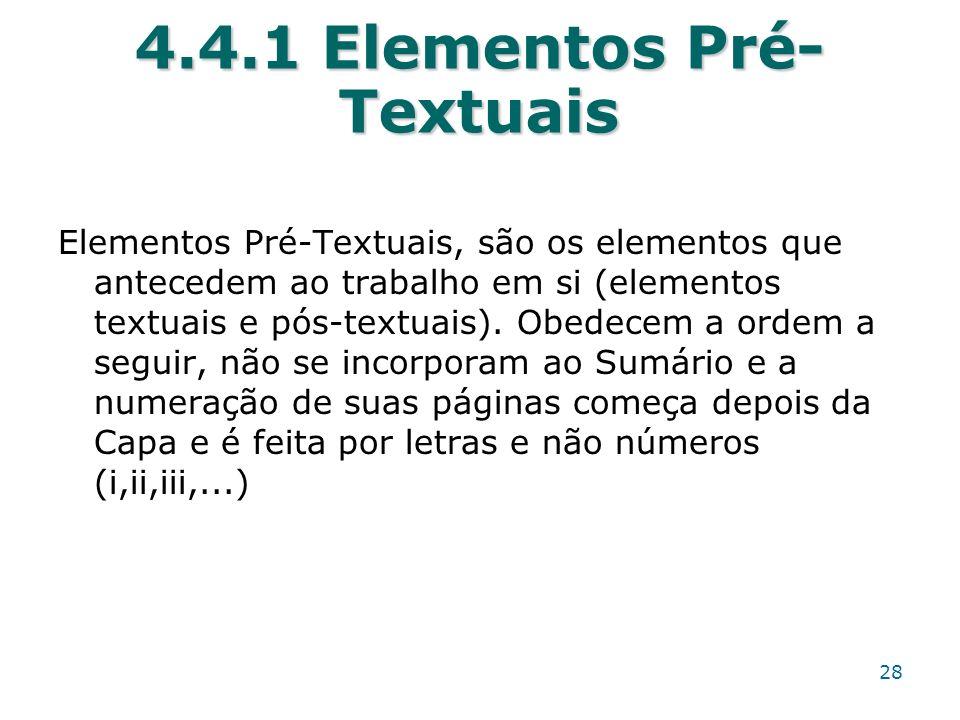 4.4.1 Elementos Pré- Textuais Elementos Pré-Textuais, são os elementos que antecedem ao trabalho em si (elementos textuais e pós-textuais). Obedecem a
