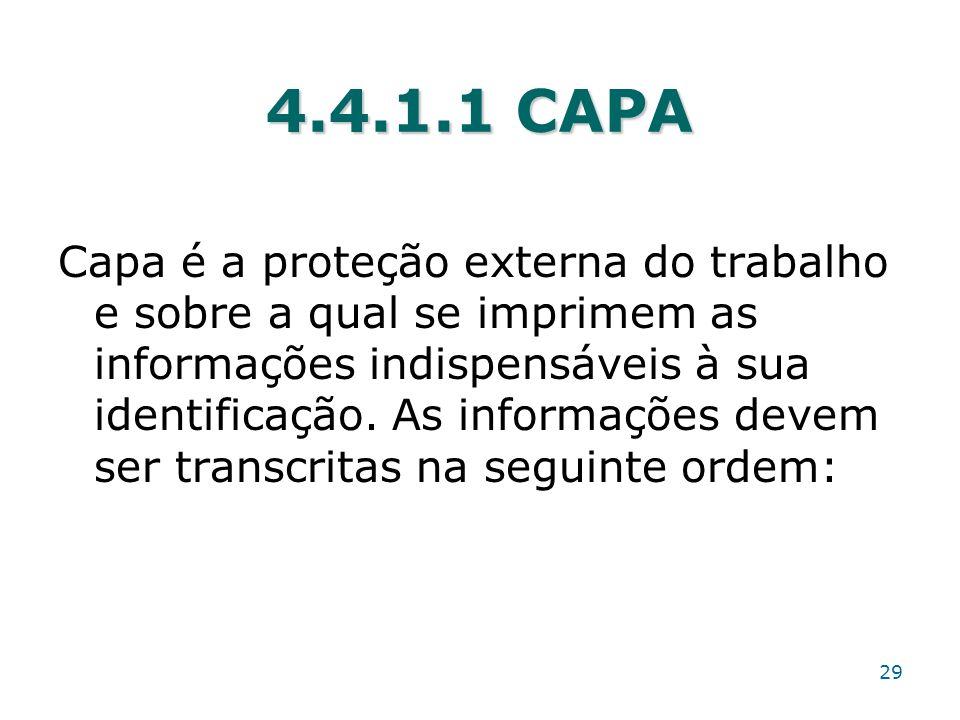 4.4.1.1 CAPA Capa é a proteção externa do trabalho e sobre a qual se imprimem as informações indispensáveis à sua identificação. As informações devem