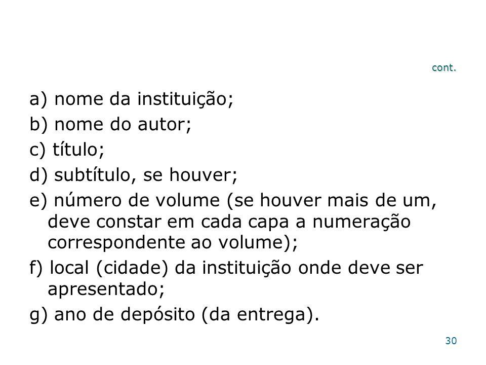 cont. a) nome da instituição; b) nome do autor; c) título; d) subtítulo, se houver; e) número de volume (se houver mais de um, deve constar em cada ca