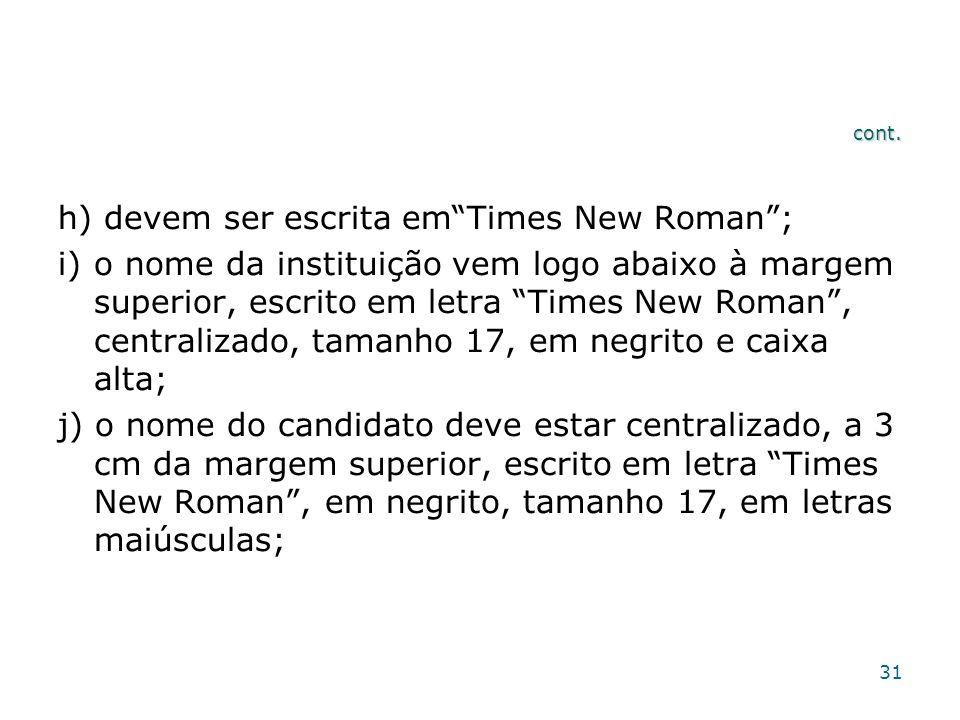 cont. h) devem ser escrita emTimes New Roman; i)o nome da instituição vem logo abaixo à margem superior, escrito em letra Times New Roman, centralizad