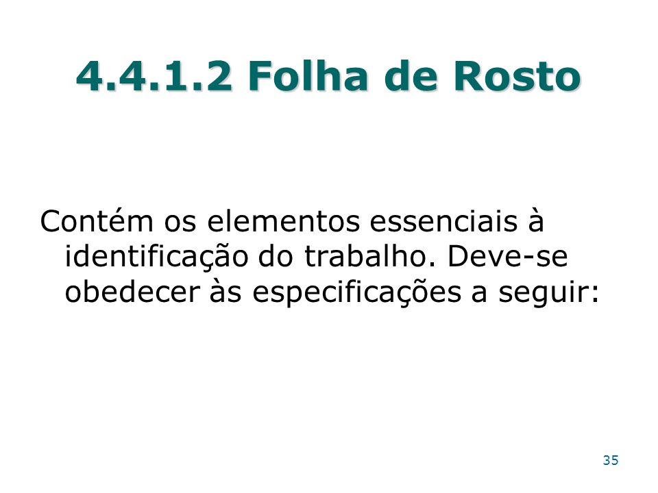 4.4.1.2 Folha de Rosto Contém os elementos essenciais à identificação do trabalho. Deve-se obedecer às especificações a seguir: 35