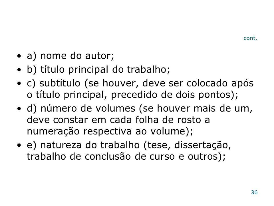 cont. a) nome do autor; b) título principal do trabalho; c) subtítulo (se houver, deve ser colocado após o título principal, precedido de dois pontos)