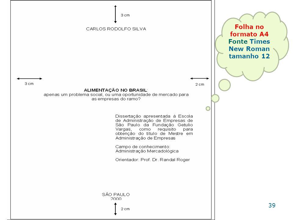 Folha no formato A4 Fonte Times New Roman tamanho 12 39