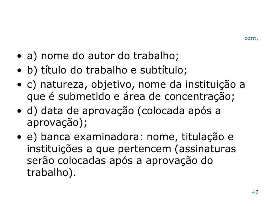 cont. a) nome do autor do trabalho; b) título do trabalho e subtítulo; c) natureza, objetivo, nome da instituição a que é submetido e área de concentr
