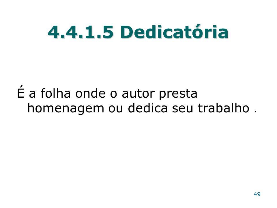 4.4.1.5 Dedicatória É a folha onde o autor presta homenagem ou dedica seu trabalho. 49