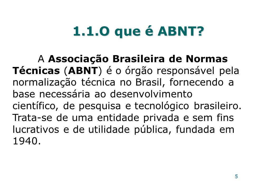 1.1.O que é ABNT? 5 A Associação Brasileira de Normas Técnicas (ABNT) é o órgão responsável pela normalização técnica no Brasil, fornecendo a base nec
