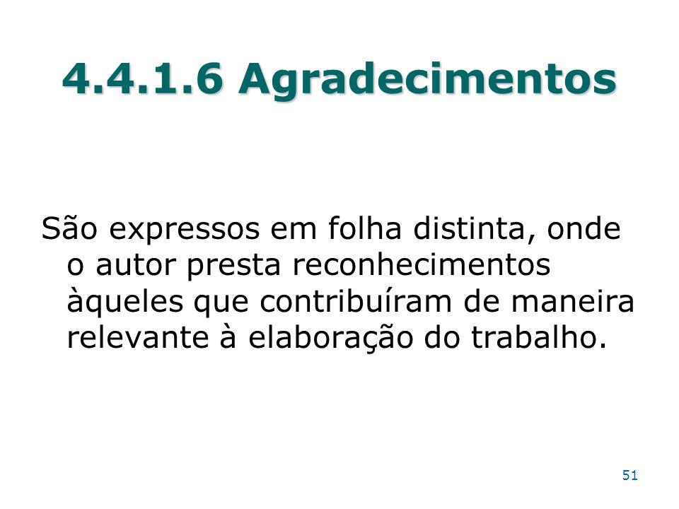 4.4.1.6 Agradecimentos São expressos em folha distinta, onde o autor presta reconhecimentos àqueles que contribuíram de maneira relevante à elaboração