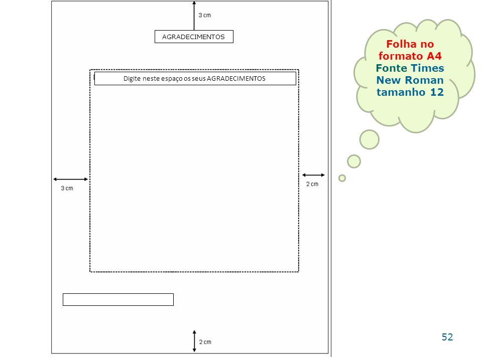 AGRADECIMENTOS Digite neste espaço os seus AGRADECIMENTOS Folha no formato A4 Fonte Times New Roman tamanho 12 52