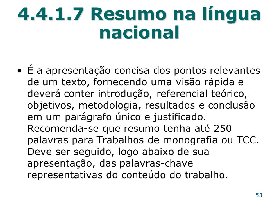 4.4.1.7 Resumo na língua nacional É a apresentação concisa dos pontos relevantes de um texto, fornecendo uma visão rápida e deverá conter introdução,
