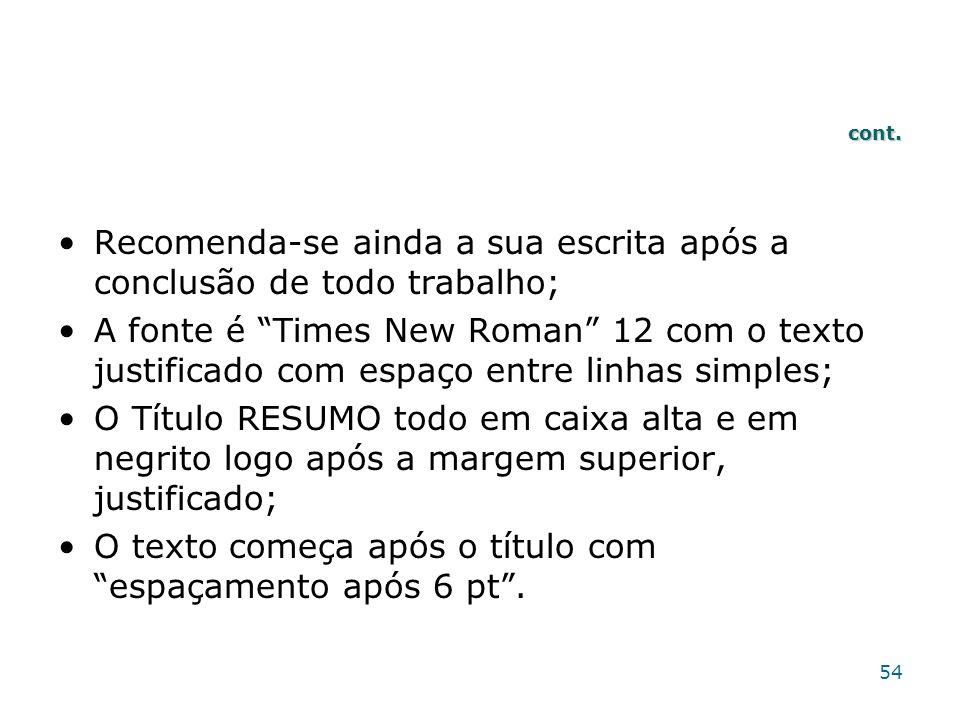 cont. Recomenda-se ainda a sua escrita após a conclusão de todo trabalho; A fonte é Times New Roman 12 com o texto justificado com espaço entre linhas