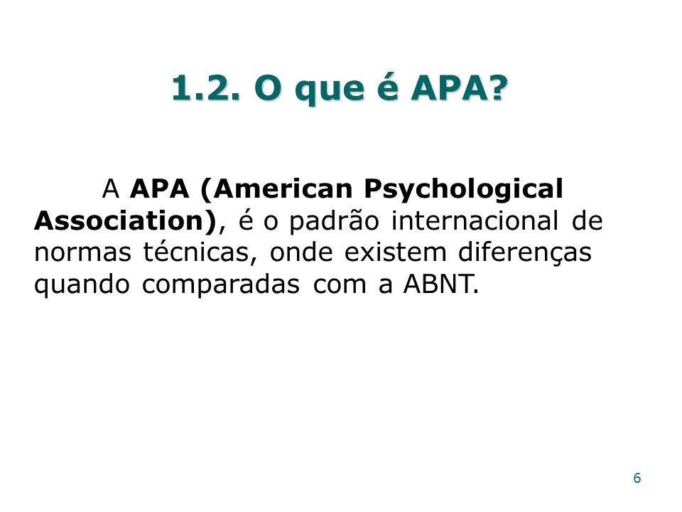 1.2. O que é APA? 6 A APA (American Psychological Association), é o padrão internacional de normas técnicas, onde existem diferenças quando comparadas